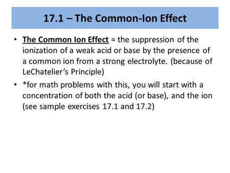 17.1 – The Common-Ion Effect The Common Ion Effect = the suppression of the ionization of a weak acid or base by the presence of a common ion from a strong.
