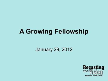 A Growing Fellowship January 29, 2012. Disciple Defined: A Disciple of Christ is someone who responds in faith and obedience to the gracious call to follow.