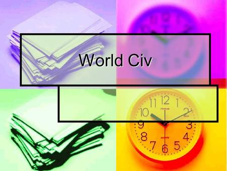 World Civ. The Dating of Time Have you ever given much thought to time? How important are dates and time to your daily life?