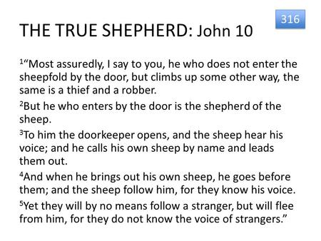 "THE TRUE SHEPHERD: John 10 1 ""Most assuredly, I say to you, he who does not enter the sheepfold by the door, but climbs up some other way, the same is."