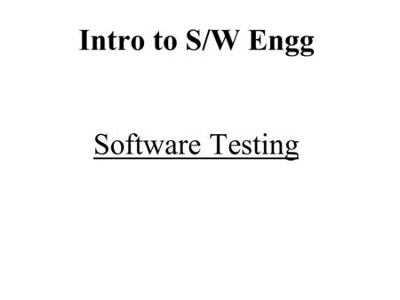 Intro to S/W Engg Software Testing. Terminology  Reliability: The measure of success with which the observed behavior of a system confirms to some specification.