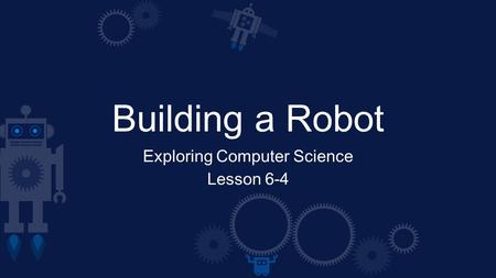 Building a Robot Exploring Computer Science Lesson 6-4.