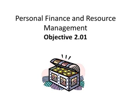 Personal Finance and Resource Management Objective 2.01.
