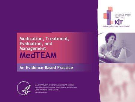 Medication, Treatment, Evaluation, and Management MedTEAM An Evidence-Based Practice.