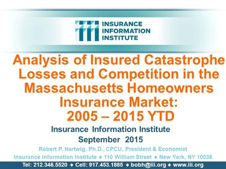 Analysis of Insured Catastrophe Losses and Competition in the Massachusetts Homeowners Insurance Market: 2005 – 2015 YTD Insurance Information Institute.