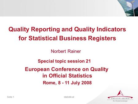 Statistik.atSeite 1 Norbert Rainer Quality Reporting and Quality Indicators for Statistical Business Registers European Conference on Quality in Official.