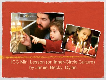 ICC Mini Lesson (on Inner-Circle Culture) by Jamie, Becky, Dylan.