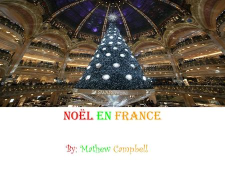 Noël en France By: Mathew Campbell Christmas Christmas is on December 25 Many people celebrate this holiday and others celebrate Hanukkah or Kwanzaa.