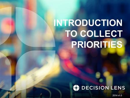 INTRODUCTION TO COLLECT PRIORITIES 2014 v1.0. 2 COLLECT.
