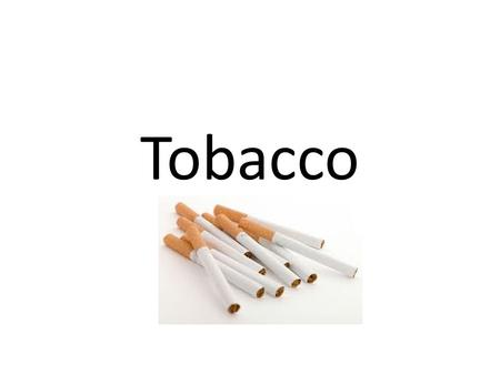 Tobacco. Carcinogen Any chemical or agent that causes cancer.