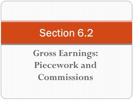 Gross Earnings: Piecework and Commissions Section 6.2.