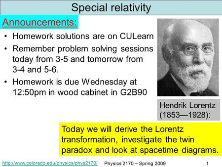 Physics 2170 – Spring 20091 Special relativity Homework solutions are on CULearn Remember problem solving sessions.