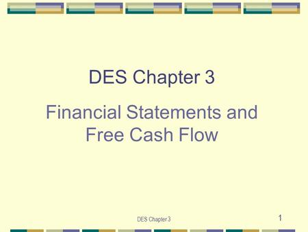 DES Chapter 3 1 DES Chapter 3 Financial Statements and Free Cash Flow.