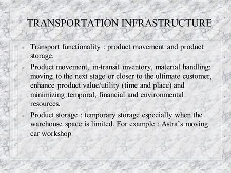 TRANSPORTATION INFRASTRUCTURE l Transport functionality : product movement and product storage. l Product movement, in-transit inventory, material handling: