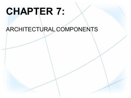 CHAPTER 7: ARCHITECTURAL COMPONENTS. CHAPTER OBJECTIVES  Understand data warehouse architecture  Examine how the architectural framework supports the.