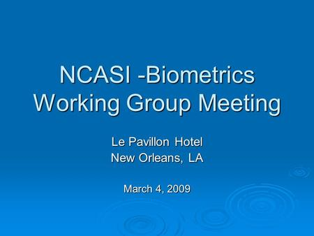 NCASI -Biometrics Working Group Meeting Le Pavillon Hotel New Orleans, LA March 4, 2009.