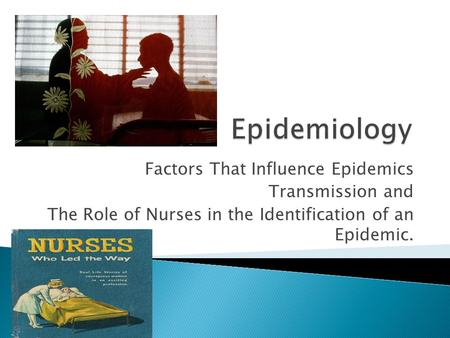 Factors That Influence Epidemics Transmission and The Role of Nurses in the Identification of an Epidemic.