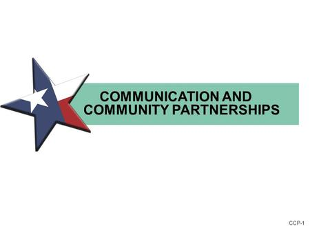 CCP-1 COMMUNICATION AND COMMUNITY PARTNERSHIPS. CCP-2 COMMUNICATION AND COMMUNITY PARTNERSHIPS Instructional Leadership Development Framework for Data-driven.