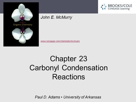 John E. McMurry www.cengage.com/chemistry/mcmurry Paul D. Adams University of Arkansas Chapter 23 Carbonyl Condensation Reactions.