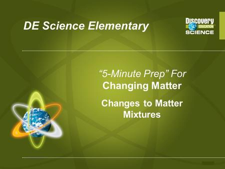"DE Science Elementary ""5-Minute Prep"" For Changing Matter Changes to Matter Mixtures."