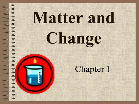 Matter and Change Chapter 1. Objectives Define Chemistry Define properties of matter.