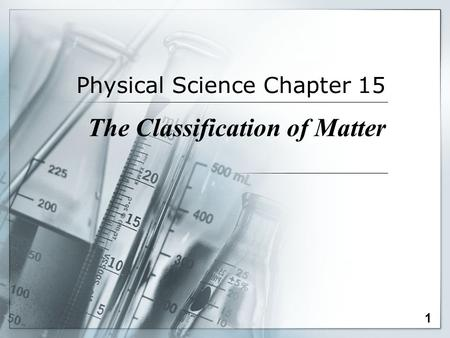 Physical Science Chapter 15 The Classification of Matter 1.