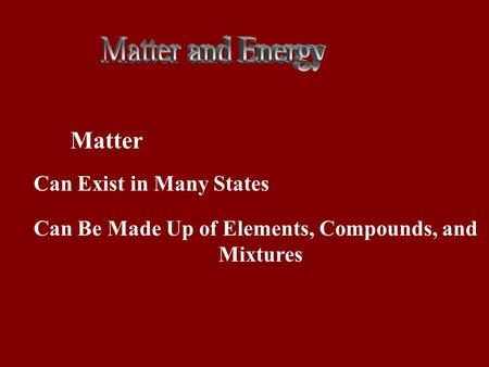 Matter Can Exist in Many States Can Be Made Up of Elements, Compounds, and Mixtures.