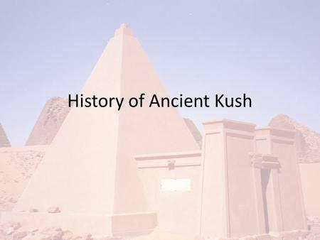 History of Ancient Kush. Map Of Ancient Kush Geography of Ancient Kush The Kingdom of Kush developed south of Egypt along the Nile. Kush was in the region.