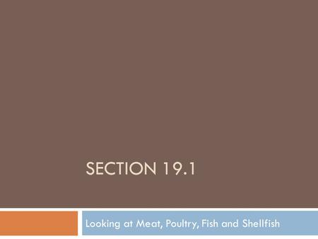 SECTION 19.1 Looking at Meat, Poultry, Fish and Shellfish.