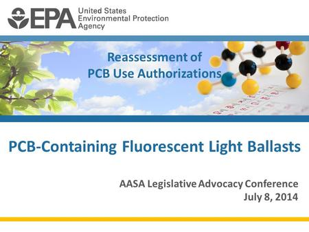 Reassessment of PCB Use Authorizations AASA Legislative Advocacy Conference July 8, 2014 PCB-Containing Fluorescent Light Ballasts.