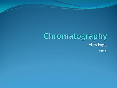 Miss Fogg 2015. Chromatography Chromatography (from Greek word for chromos for color) is a laboratory technique for the physical separation of a mixture.