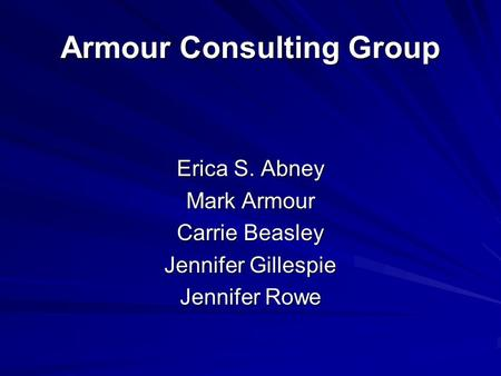 Armour Consulting Group Erica S. Abney Mark Armour Carrie Beasley Jennifer Gillespie Jennifer Rowe.