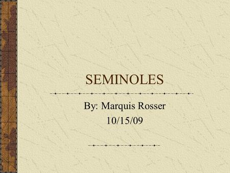 SEMINOLES By: Marquis Rosser 10/15/09. How are the Seminole Indians organized. There are two Seminole tribes today. The Florida Seminoles live on a reservation,