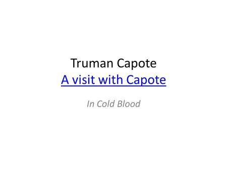Truman Capote A visit with Capote A visit with Capote In Cold Blood.