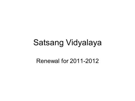 Satsang Vidyalaya Renewal for 2011-2012. School School location –Located at Madanpalle –2.5 hrs drive from Bangalore School –Small campus with 3 buildings.