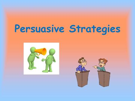 Persuasive Strategies. Claims and Counterclaims Claim: a statement that can be argued. Counterclaim: a claim made by someone with an opposing opinion.