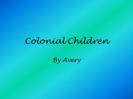 Colonial Children By Avery. English Chores 4-8 year old girls would pluck live birds' feathers 3-4 times a year for making pillows 4-8 year old boys would.