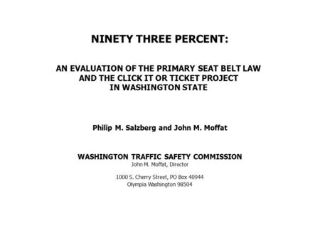 NINETY THREE PERCENT: AN EVALUATION OF THE PRIMARY SEAT BELT LAW AND THE CLICK IT OR TICKET PROJECT IN WASHINGTON STATE Philip M. Salzberg and John M.