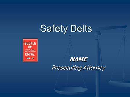 Safety Belts NAME Prosecuting Attorney. Safety Belts Common Traffic Issues Intoxicated Driving Intoxicated Driving Over The Limit, Under Arrest Over The.
