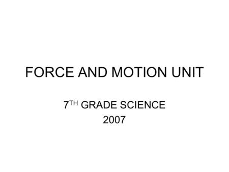 FORCE AND MOTION UNIT 7 TH GRADE SCIENCE 2007. GLOSSARY OF TERMS POSITION The location of an object. X is the abbreviation/variable for position.