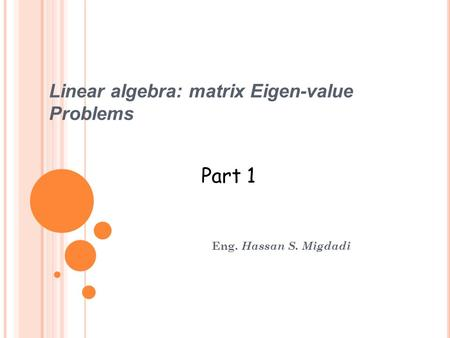 Linear algebra: matrix Eigen-value Problems Eng. Hassan S. Migdadi Part 1.