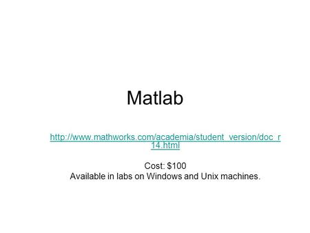 Matlab  14.html Cost: $100 Available in labs on Windows and Unix machines.
