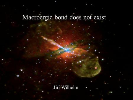 Macroergic bond does not exist Jiří Wilhelm. The very term chemical bond represents forces holding atoms together. In order to break it we must apply.