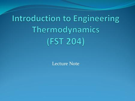 Lecture Note. Definition Thermodynamics is derived from two words: 'Thermo' which means 'Heat energy' and 'Dynamics' which means 'conversion' or 'transformation'