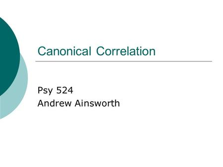 Canonical Correlation Psy 524 Andrew Ainsworth. Matrices Summaries and reconfiguration.