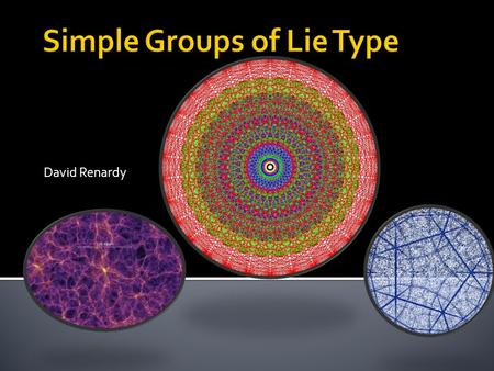 David Renardy.  Simple Group- A nontrivial group whose only normal subgroups are itself and the trivial subgroup.  Simple groups are thought to be classified.