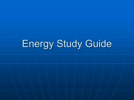 Energy Study Guide. 1. What is energy? 2. What is the unit to measure energy? 3. How are energy, work, and power related? 4. Find the power of a machine.