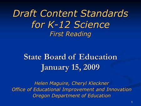 1 Draft Content Standards for K-12 Science First Reading Helen Maguire, Cheryl Kleckner Office of Educational Improvement and Innovation Oregon Department.