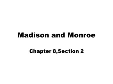 Madison and Monroe Chapter 8,Section 2. American System Made by Madison and Henry Clay –Build up the military Money for defense, navy, standing army –Improve.