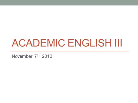 ACADEMIC ENGLISH III November 7 th 2012. Job Application Process 1. Write a résumé. 2. Find a job ad. 3. Adjust your résumé for that particular job. 4.